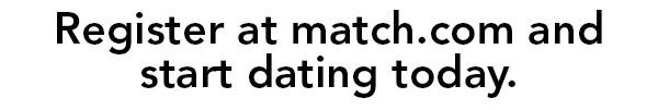 Register at match.com and start dating today.