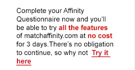 Try all the features of match affinity at no cost for 3 days